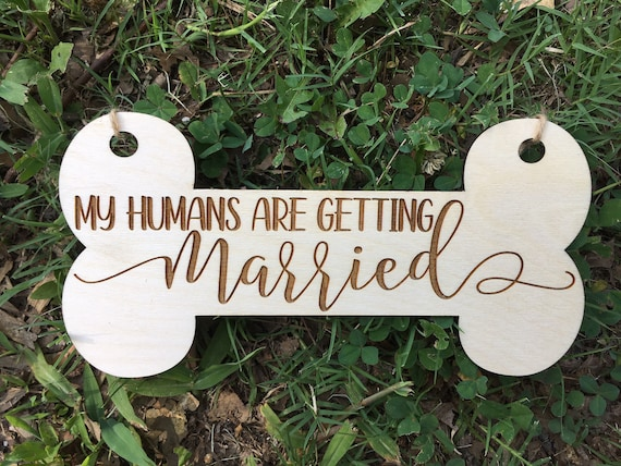 LARGE DOG laser engraved my humans are getting married - Wedding Sign save the date dog bone sign Pet Sign Engagement Save the Date cute