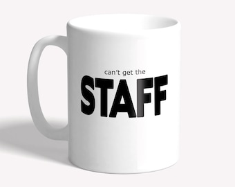 Funny work mug: can't get the STAFF - funny mug for work, gift for boss work colleague,  funny gift for him, funny gift for her