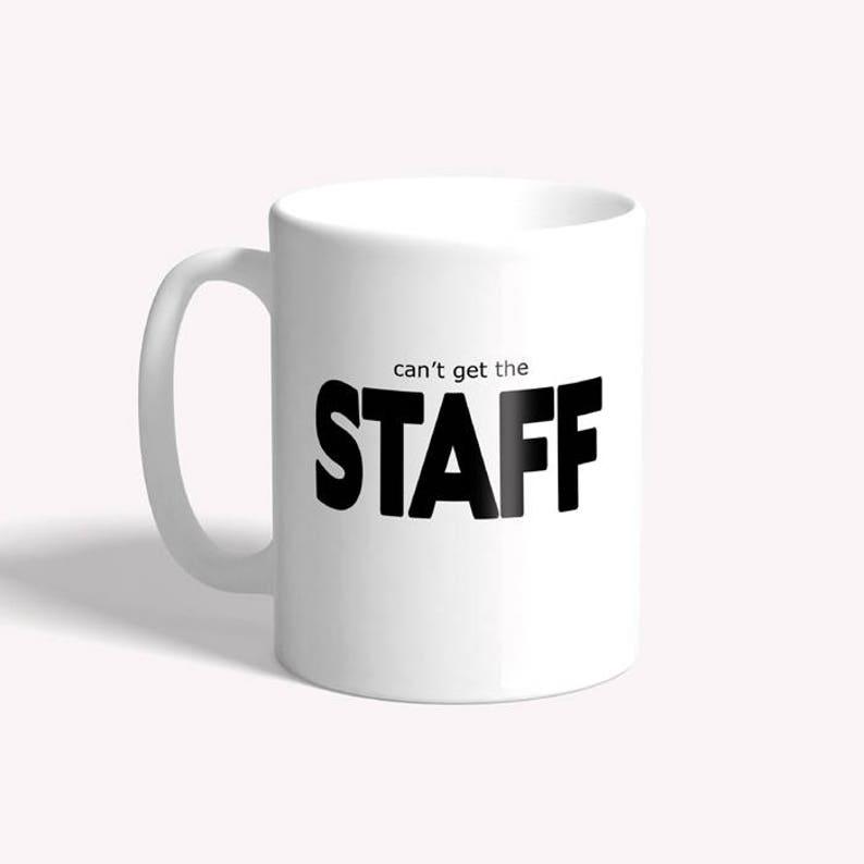 Funny mug: can't get the STAFF  funny mug for work gift image 0