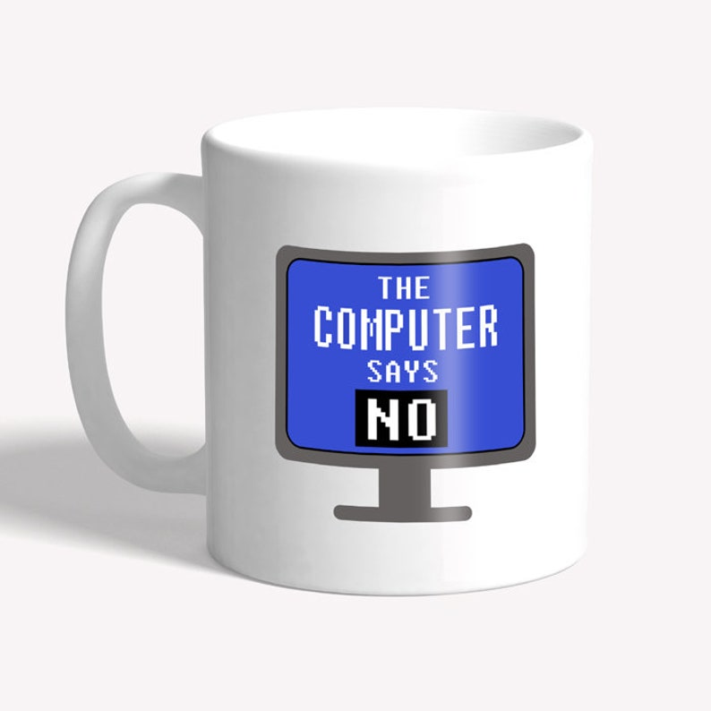 Funny mug: the computer says no  funny mug for work secret image 0