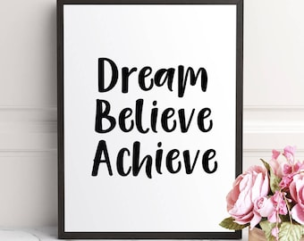 Dream Believe Achieve, Dream Believe Achieve Print, Motivational Wall Art, Office Print, Typography Print, Instant Download, Inspirational