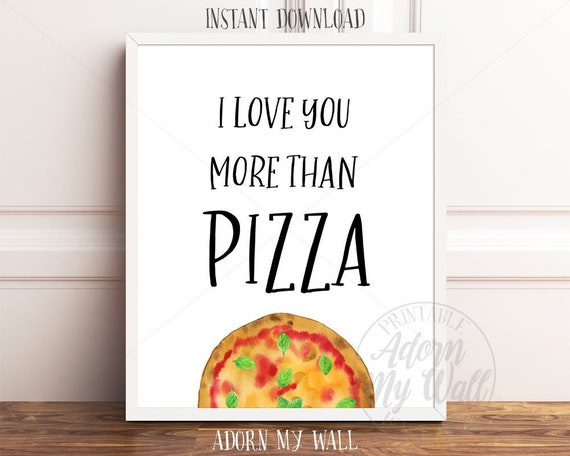 I Love You More Than Pizza, Pizza Quote Print, Pizza Quotes, Pizza  Printables, Funny Food Quotes, Humorous Quotes, Kitchen Wall Art Prints