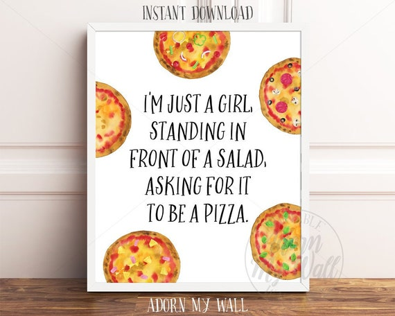 I\'m Just A Girl Standing In Front Of A Salad Asking For It To Be A Pizza,  Pizza Quote Print, Pizza Quotes, Pizza Printables, Funny Quotes