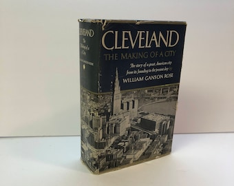 Cleveland The Making of a City The Story of a Great American City from its Founding to the Present Day by William Ganson Rose, 1950