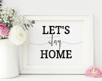 Lets Stay Home Print - Let's Stay Home - Instant Download - Home Decor - Home Sweet Home Decor - Farmhouse Sign - New Home Gift