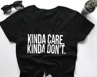 1920d8a6 Kinda care, kinda don't Tshirt white Fashion funny slogan womens girls  sassy cute gifts tops hipster trendy punk goth grunge
