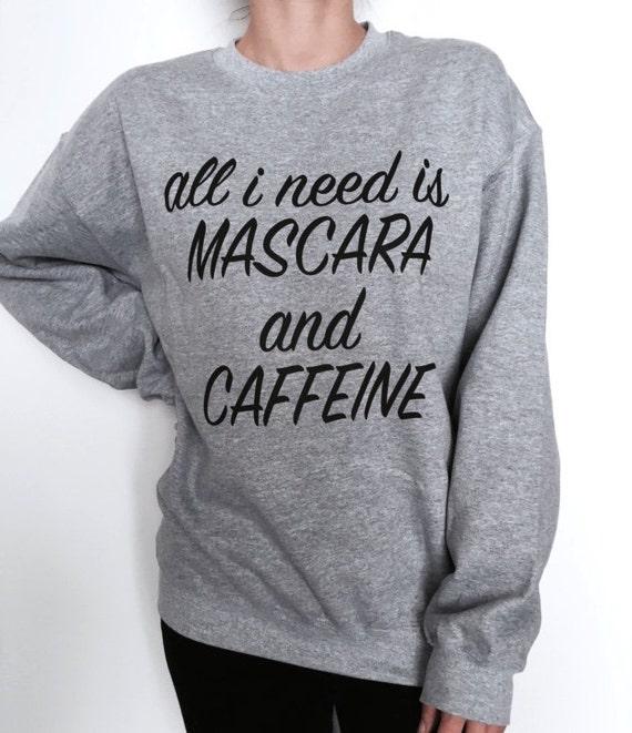 420d48eb158fc All i need is mascara and caffeine sweatshirt gray crewneck for womens  girls ladies lady gift jumper funny saying fashion