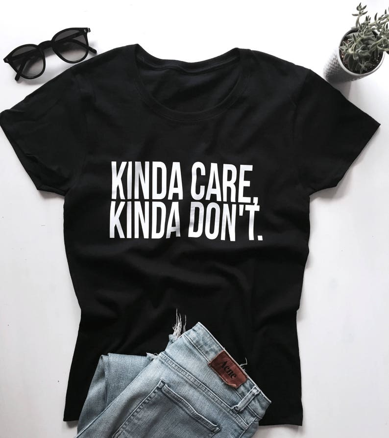 Kinda care, kinda don't Tshirt white Fashion funny slogan womens girls  sassy cute gifts tops hipster trendy punk goth grunge