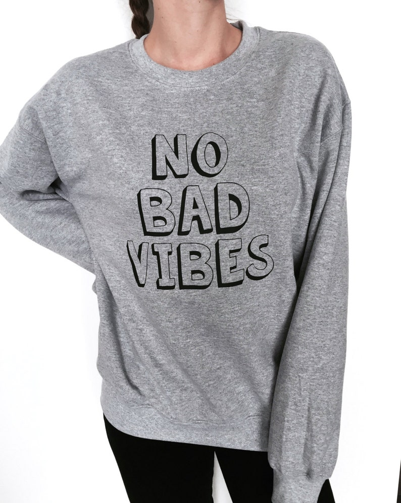 b7cb1680edf91 NO BAD VIBES sweatshirt gray crewneck fashion style hipster dope swag fresh  hype ladies lady gift present winter fall comfy