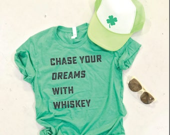 98a07002738132 Chase Your Dreams with Whiskey! Crewneck St Paddy s Day Shirt