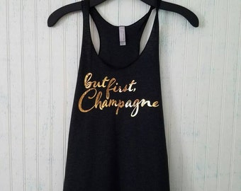 But First Champagne Gold Foil Women's Racerback Tank, 5 Colors Available!, Champagne Campaign Womens Tank