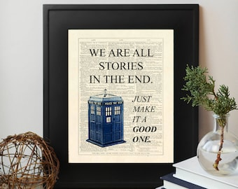 Dr Who, Tardis, We Are All Stories In The End. Just Make It A Good One. Dictionary Page Instant Download Wall Art Print