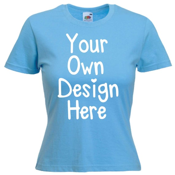 Ladies Personalised Custom Printed T-Shirt Your Own Custom Design Texts Images