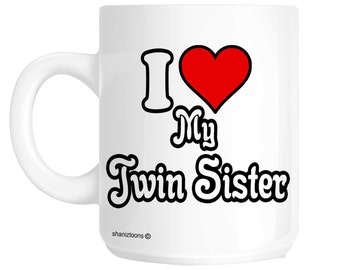 I Love My Twin Sister Novelty Gift Mug SHAN582