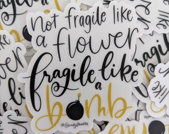 Not Fragile Like a Flower, Fragile Like a Bomb - Feminism, Clear Sticker, Planner Sticker, Laptop Sticker, Water Bottle Sticker