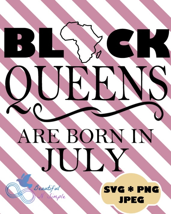 Black Queens Are Born In July Birthday Africa Queen Svg Etsy