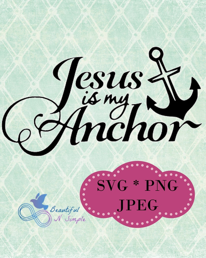 Jesus is my Anchor, Jesus, Inspirational, Anchor, svg , svg, png, jpg File,  Quotes SVG, Svg Files, Cricut Files, silhouette files