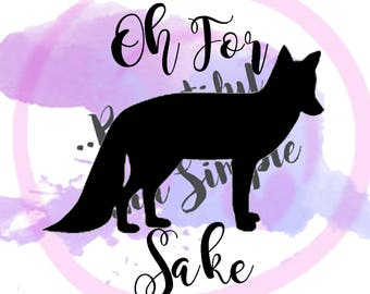 For Fox Sake Svg, SVG File, Humor, Funny, Quotes SVG, Svg Files, Cricut Files, Silhouette Files