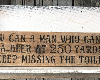 How Can A Man Hit A Deer At 250 Yards Keep Missing The Toilet   Bathroom  Wall Decor   Hunting Art Plaque   Barn Wood Sign   Gift For Hunters