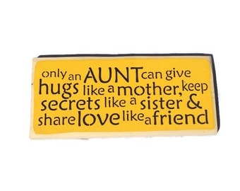 Only An Aunt Can Give Hugs Like A Mother Keep Secrets Like A Sister And Share Love Like A Friend Plaque - Painted Wood Sign
