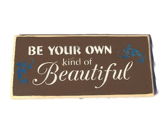 Be Your Own Kind Of Beautiful Plaque - Painted Wood Sign - Rustic Wall Decor - Inspiring Door Art - Inspiring Hanging - Birthday Present