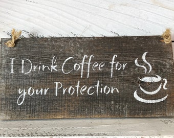 I Drink Coffee For Your Protection - Barn Wood Sign - Rustic Wall Decor - Kitchen Wall Art - Funny Art Hanging - Housewarming Wedding