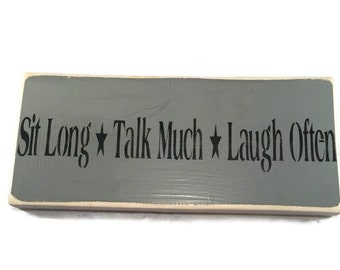 Sit Long Talk Much Laugh Often Plaque - Painted Wood Sign - Front Porch Decor - Back Door Art - Fathers Day Gift - Birthday Present