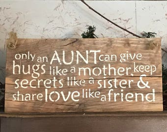 Only An Aunt Can Give Hugs Like A Mother Keep Secrets Like A Sister And Share Love Like A Friend - Barn Wood Sign - Family Wall Decor