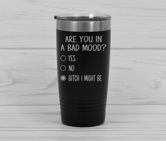 Custom Powder Coated Tumblers Personalized Tumblers Laser Engraved Tumbler Cups Are You In A Bad Mood