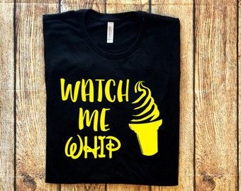 Watch Me Whip, Dole Whip Tee, Watch Me Whip Shirt, Dole Whip, I Love Dole Whip, Watch Me Whip Shirt, Dole Whip Shirt, Disney Dole Whip