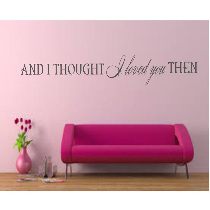 And I Thought I Loved You Then Vinyl Wall Quote Etsy