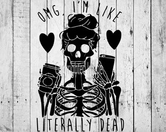 OMG I'm Like Literally Dead Skeleton SVG/Vector