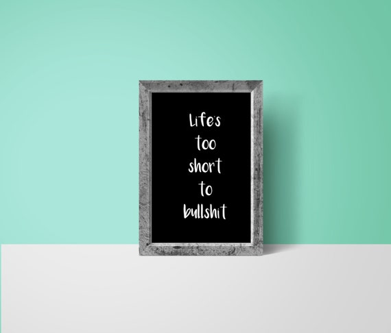 Life\'s too short to bullshit - Printable Quotes Printable Art Digital  download Black & white print Motivational Art Inspirational Typography