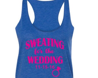 Sweating for the Wedding, Sweating for wedding Tank top, Personalized with wedding date, Wedding workout tank top, Sweating for wedding
