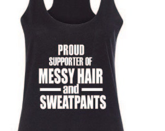 Proud to be a supporter of messy hair and sweatpants, Messy Hair don't care. Workout Tank top, Fitness Tank Top, Gym Tank Top,