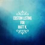 Custom Listing for Matt K.