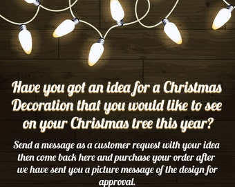 Bespoke Customer Request Christmas Decoration 13.50GBP Unique Decoration To You