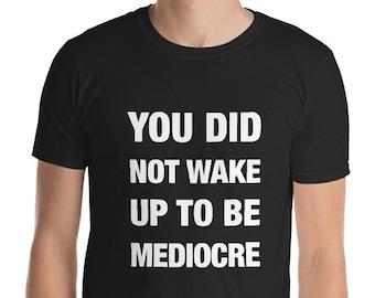 You did not wake up to be mediocre, Motivational TShirt, Boss gift, Gift for him, Mens Gift, Boyfriend Gift, Cool TShirt, Positive TShirt