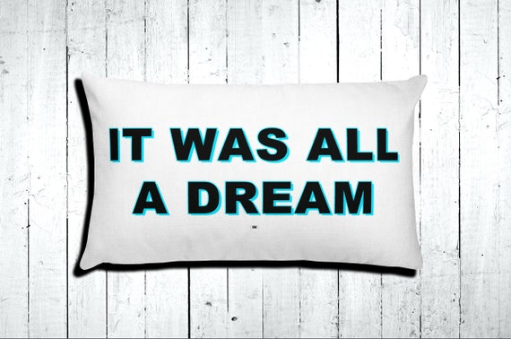 It Was All A DREAM Throw Pillow You Did