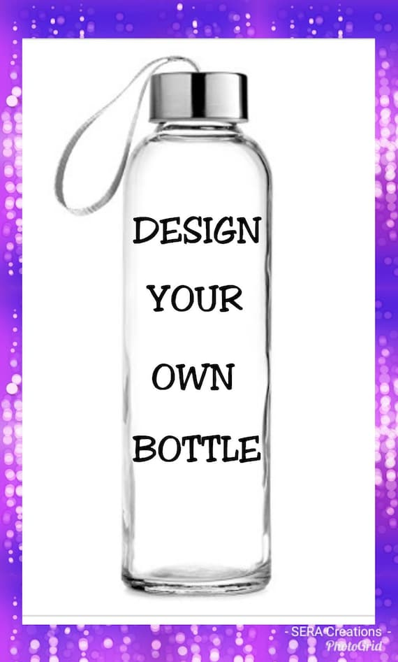Create Your Own Custom Water Bottle Custom 18 Oz Glass Etsy