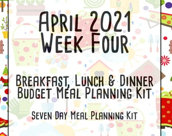 April 2021 Weekly Meal Planner | 7 Day Budget Breakfast, Lunch & Dinner Meal Planner w/ Grocery List, Cookbook, and More | April 25-30
