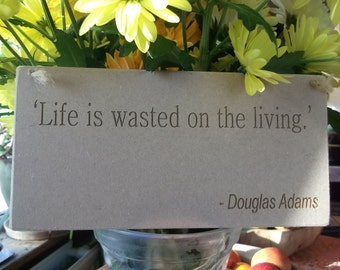 Douglas Adams Quote Plaque 'Life is wasted...' Inspirational Engraved Wooden Sign - Unique Wall Hanging Gift