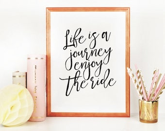 Life is a journey enjoy the ride. PRINTABLE ART. Inspirational Art Print. Graduation Gift. Housewarming Gift. Digital File. Gift for Teens