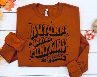 Autumn leaves and pumpkins please, womens fall sweatshirt, fall sweatshirt, fall tshirt women, pumpkin spice shirt, pumpkin shirt