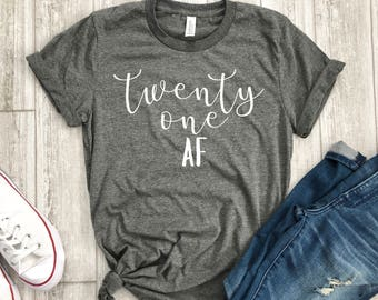 Twenty One Af 21st Bday Shirt 21 Birthday Gift Funny For Her Party Legal