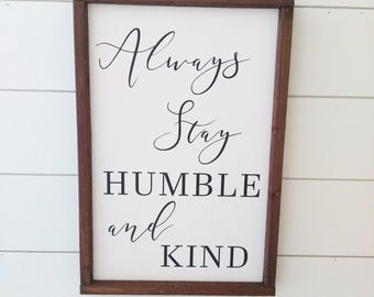 Always Stay Humble and Kind Sign - always stay humble wood sign - farmhouse sign