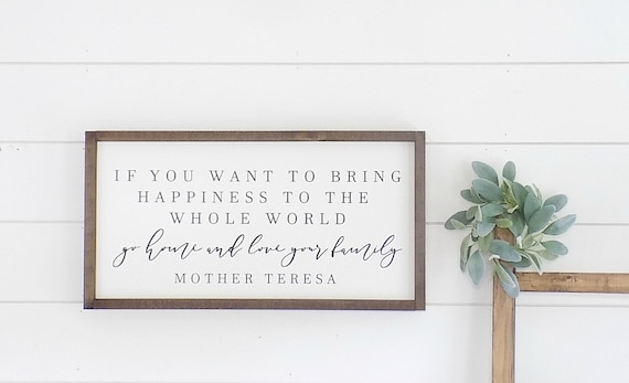 If You Want To Change The World Go Home And Love Your Family If You Want To Change The World Sign Mother Teresa Quote Sign Farmhouse