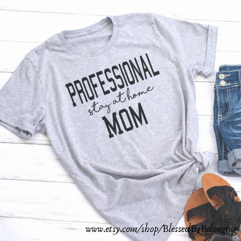 Professional Stay At Home Mom Momma Shirt Mom Life Shirts