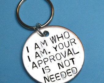 I am who I am. Your approval is not needed, Rebel quote, Gift idea, Uk, Hand stamped keyring, Personality keychain, Best friend gift