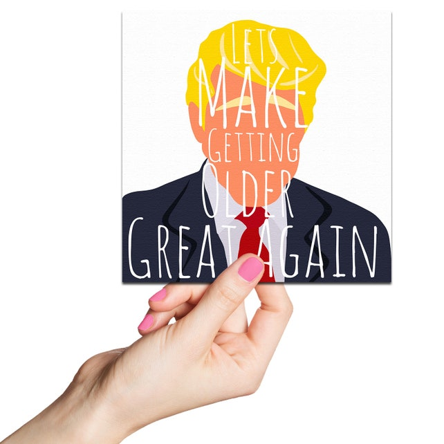 Trump Birthday Card O Funny USA Make Getting Older Great Pop Art